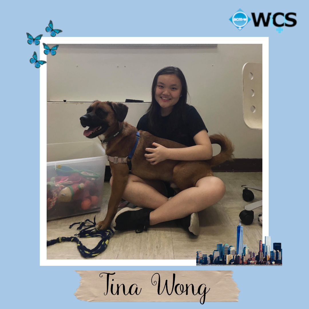 Tina is a junior majoring in Computer Science and minoring in History. She has been active in WiCS since her freshman year,          previously as an Event Committee Member and Vice President, and now as President.          Her favorite WiCS events were HackHealth and the Thanksgiving Potluck with SBCS, and she is excited to make more WiCS memories this year!          In her free time, she enjoys volunteering at an animal shelter, listening to podcasts, and exploring art museums around New York City.          She also spends a lot of time with her dog, Pomie.